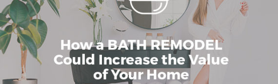 How a Bath Remodel Could Increase the Value of Your Home [infographic]